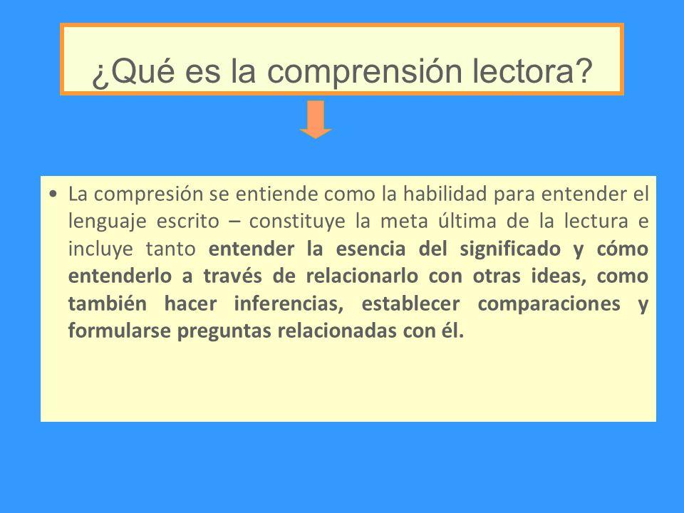 La compresión se entiende como la habilidad para entender el lenguaje escrito – constituye la meta última de la lectura e incluye tanto entender la es