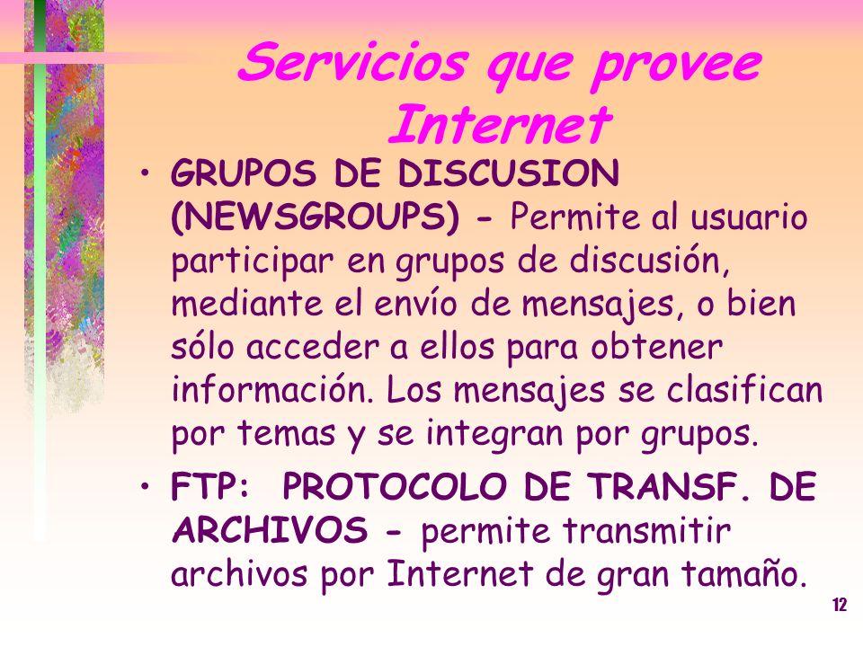 12 GRUPOS DE DISCUSION (NEWSGROUPS) - Permite al usuario participar en grupos de discusión, mediante el envío de mensajes, o bien sólo acceder a ellos
