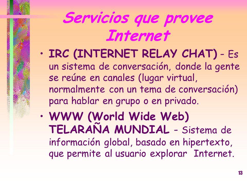 13 IRC (INTERNET RELAY CHAT) - Es un sistema de conversación, donde la gente se reúne en canales (lugar virtual, normalmente con un tema de conversaci