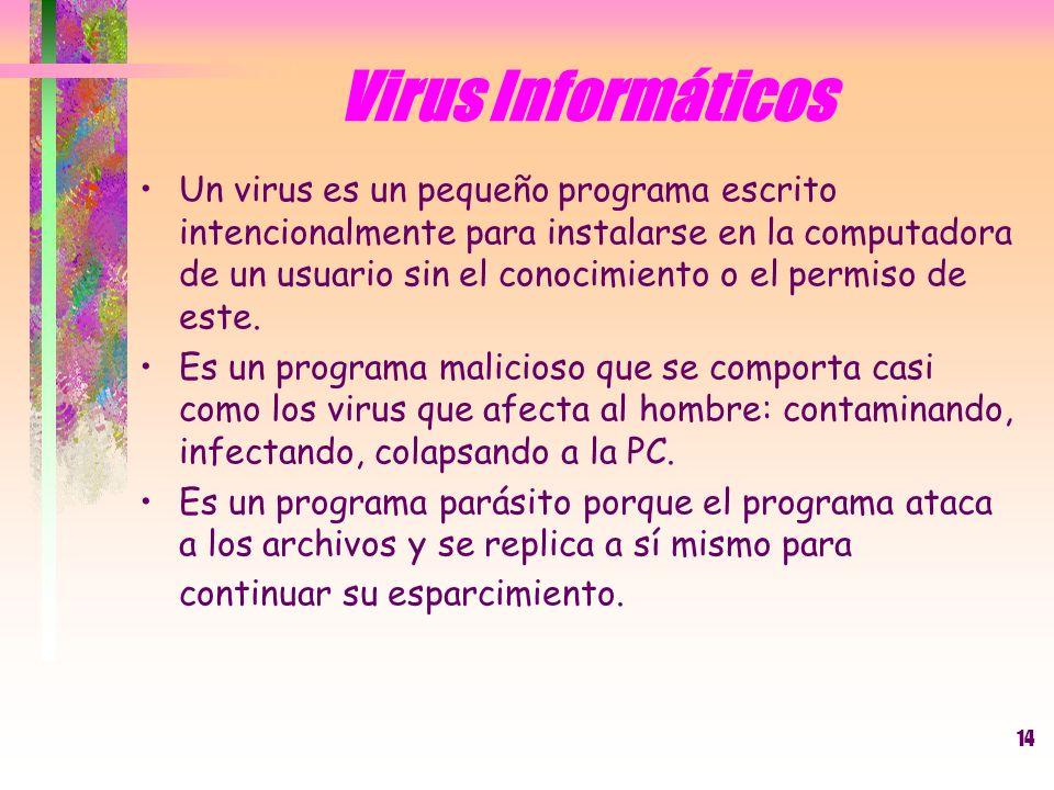 14 Un virus es un pequeño programa escrito intencionalmente para instalarse en la computadora de un usuario sin el conocimiento o el permiso de este.