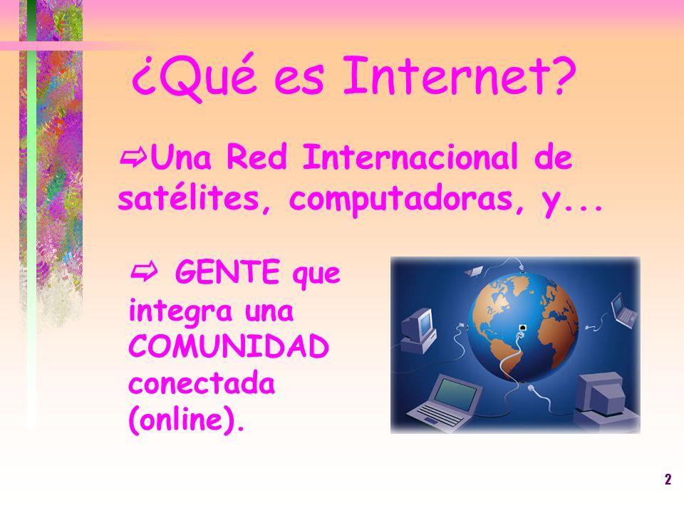 2 Una Red Internacional de satélites, computadoras, y... ¿Qué es Internet? GENTE que integra una COMUNIDAD conectada (online).