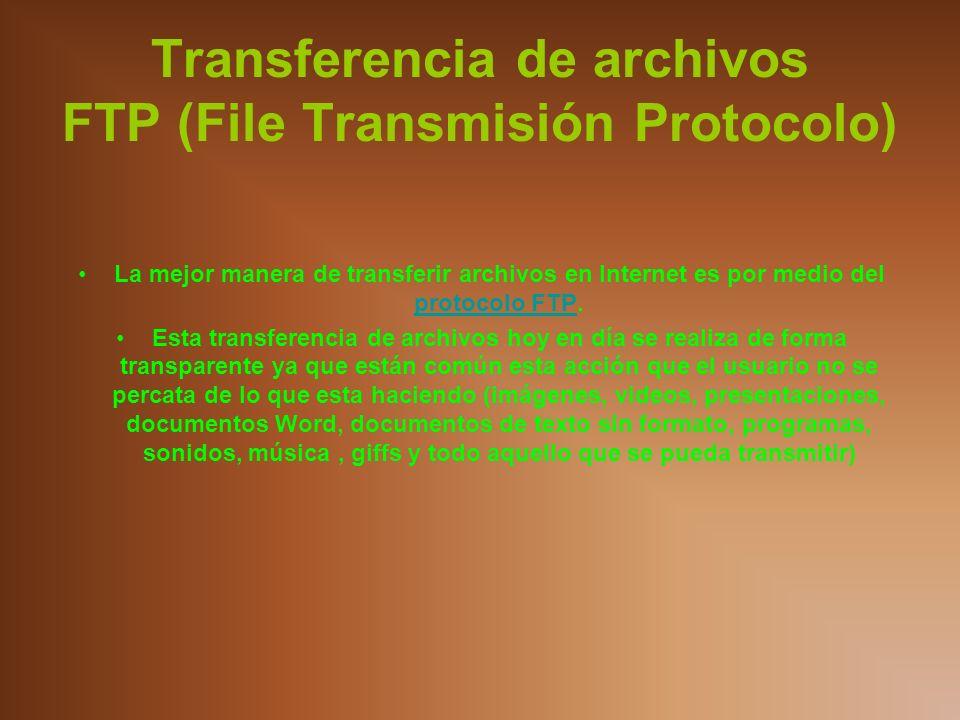 Transferencia de archivos FTP (File Transmisión Protocolo) La mejor manera de transferir archivos en Internet es por medio del protocolo FTP. protocol