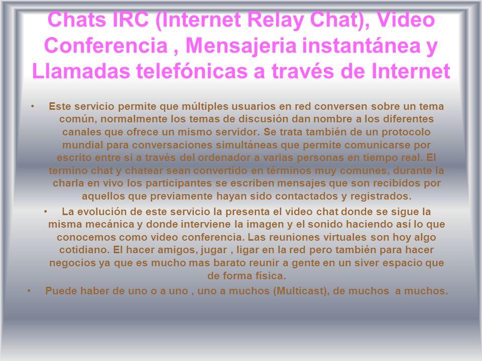 Chats IRC (Internet Relay Chat), Video Conferencia, Mensajeria instantánea y Llamadas telefónicas a través de Internet Este servicio permite que múlti