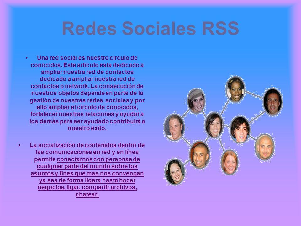 Redes Sociales RSS Una red social es nuestro circulo de conocidos. Este articulo esta dedicado a ampliar nuestra red de contactos dedicado a ampliar n