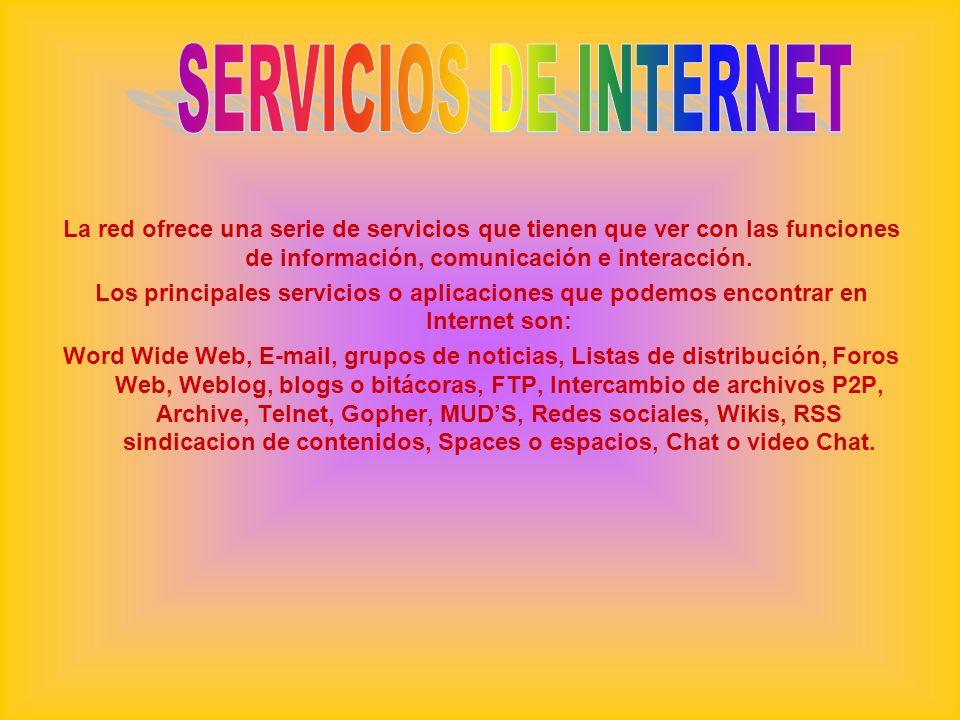 La red ofrece una serie de servicios que tienen que ver con las funciones de información, comunicación e interacción. Los principales servicios o apli