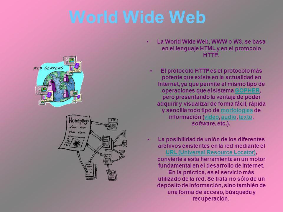 World Wide Web La World Wide Web, WWW o W3, se basa en el lenguaje HTML y en el protocolo HTTP. El protocolo HTTP es el protocolo más potente que exis