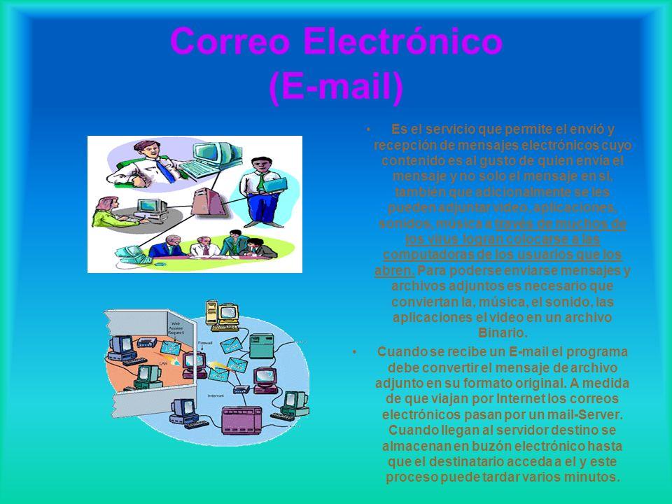 Correo Electrónico (E-mail) Es el servicio que permite el envió y recepción de mensajes electrónicos cuyo contenido es al gusto de quien envía el mens