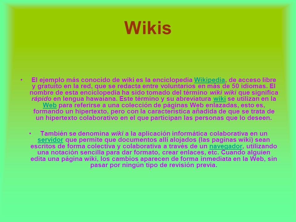 Wikis El ejemplo más conocido de wiki es la enciclopedia Wikipedia, de acceso libre y gratuito en la red, que se redacta entre voluntarios en más de 5