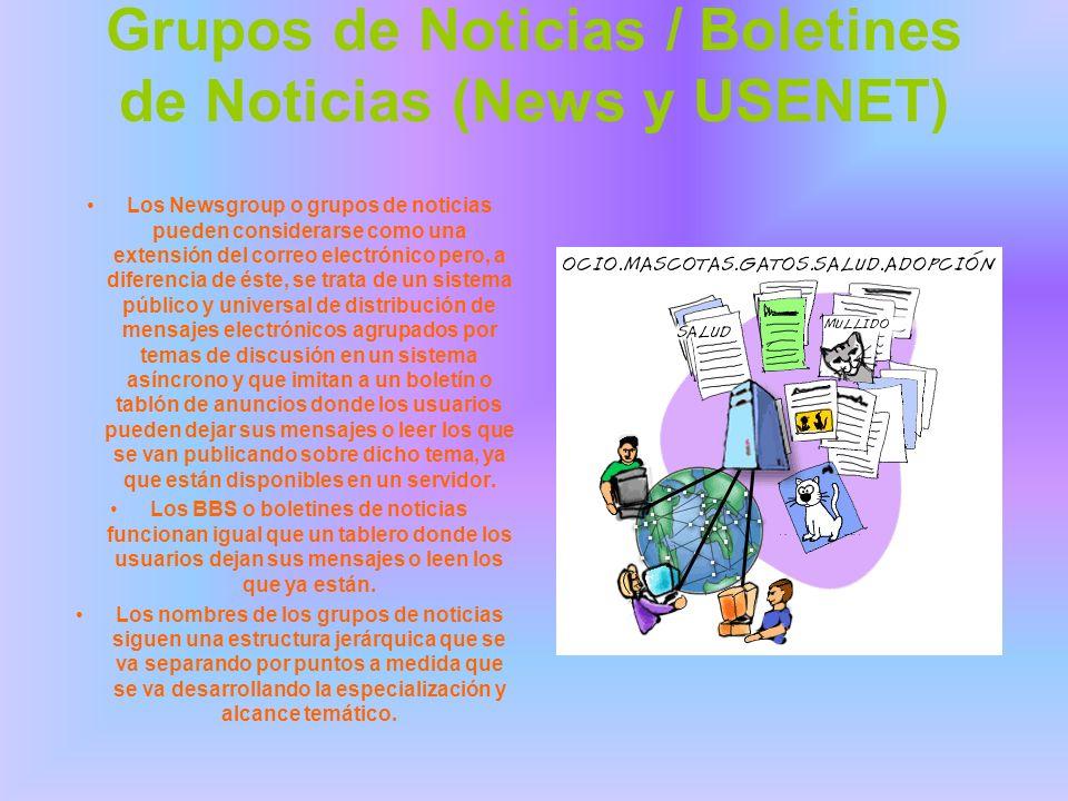 Grupos de Noticias / Boletines de Noticias (News y USENET) Los Newsgroup o grupos de noticias pueden considerarse como una extensión del correo electr