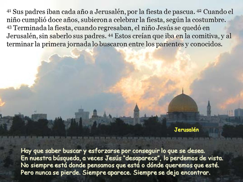 41 Sus padres iban cada año a Jerusalén, por la fiesta de pascua.
