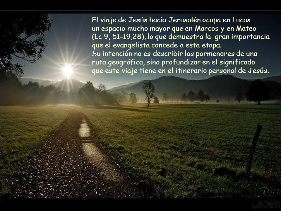 El viaje de Jesús hacia Jerusalén ocupa en Lucas un espacio mucho mayor que en Marcos y en Mateo (Lc 9, 51-19,28), lo que demuestra la gran importancia que el evangelista concede a esta etapa.