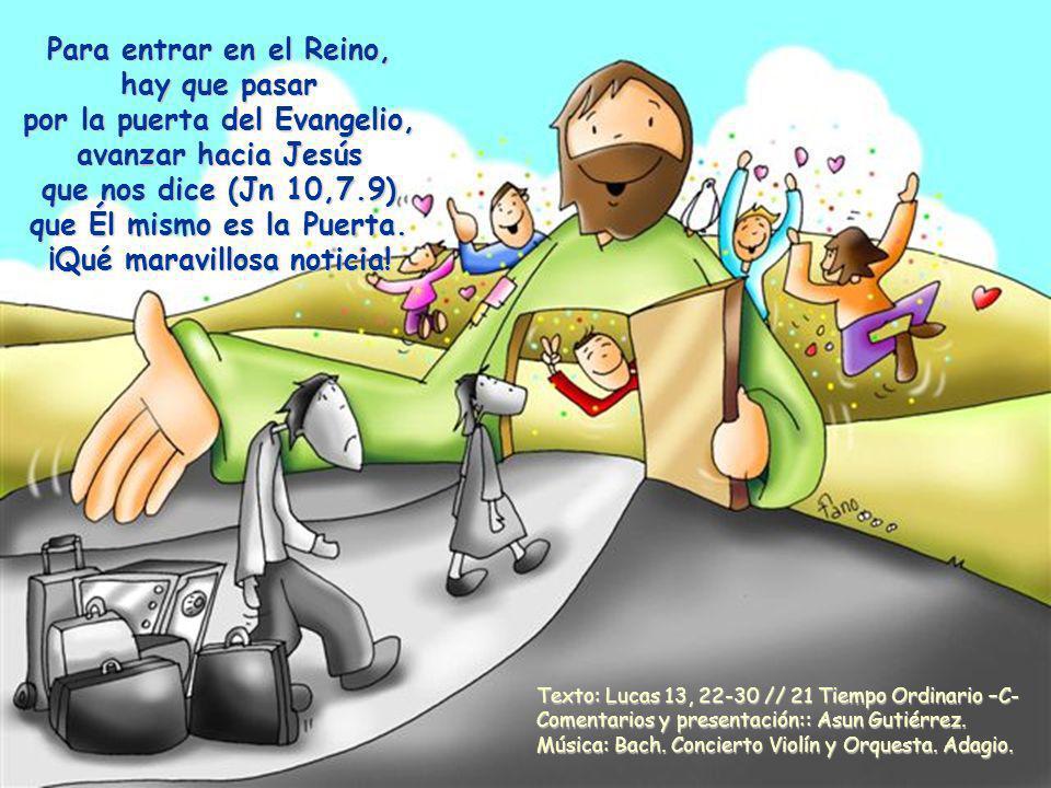 Texto: Lucas 13, 22-30 // 21 Tiempo Ordinario –C- Comentarios y presentación:: Asun Gutiérrez.
