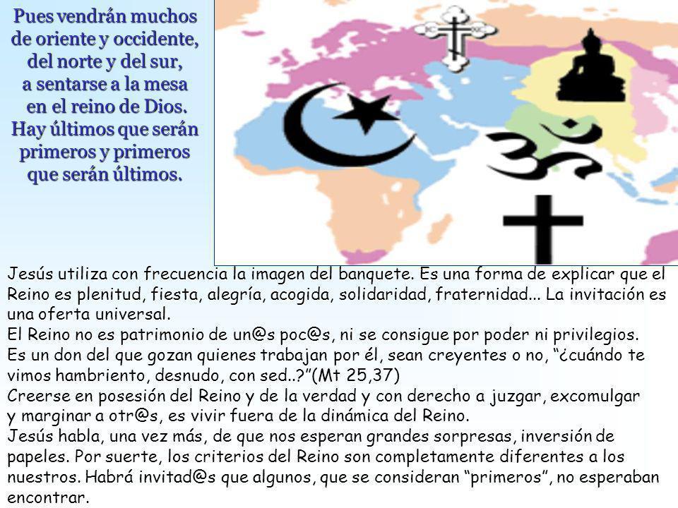 Pues vendrán muchos de oriente y occidente, del norte y del sur, a sentarse a la mesa en el reino de Dios.
