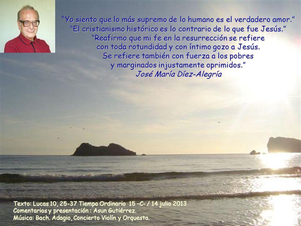 Texto: Lucas 10, 25-37 Tiempo Ordinario 15 –C- / 14 julio 2013 Comentarios y presentación : Asun Gutiérrez.