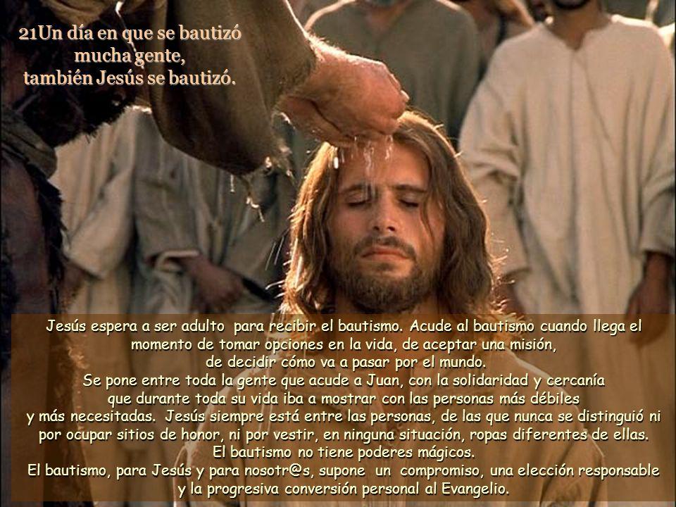 21Un día en que se bautizó mucha gente, también Jesús se bautizó.