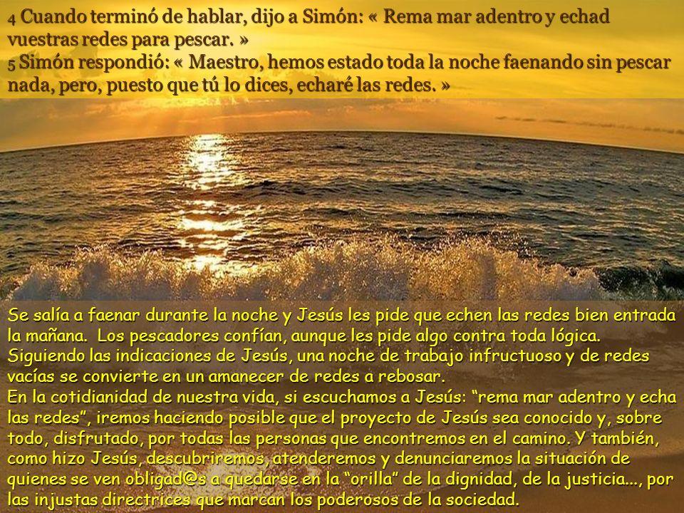 4 Cuando terminó de hablar, dijo a Simón: « Rema mar adentro y echad vuestras redes para pescar.