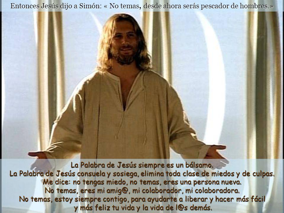 Entonces Jesús dijo a Simón: « No temas, desde ahora serás pescador de hombres.» La Palabra de Jesús siempre es un bálsamo.