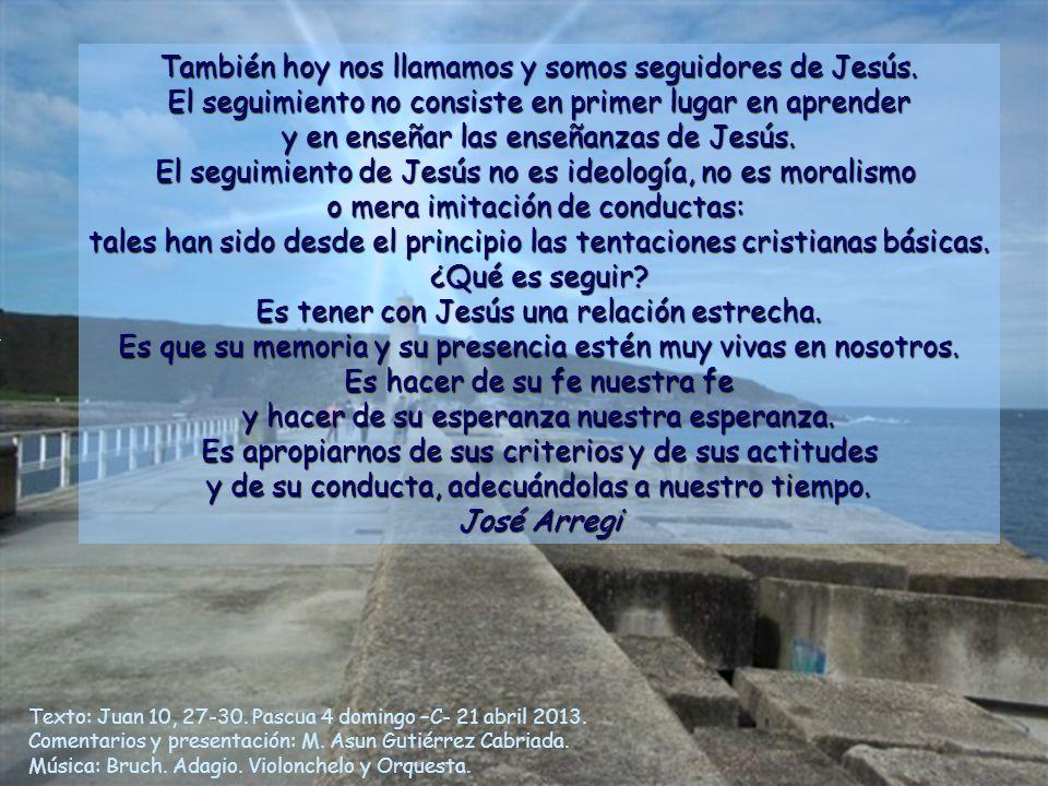 Texto: Juan 10, 27-30.Pascua 4 domingo –C- 21 abril 2013.