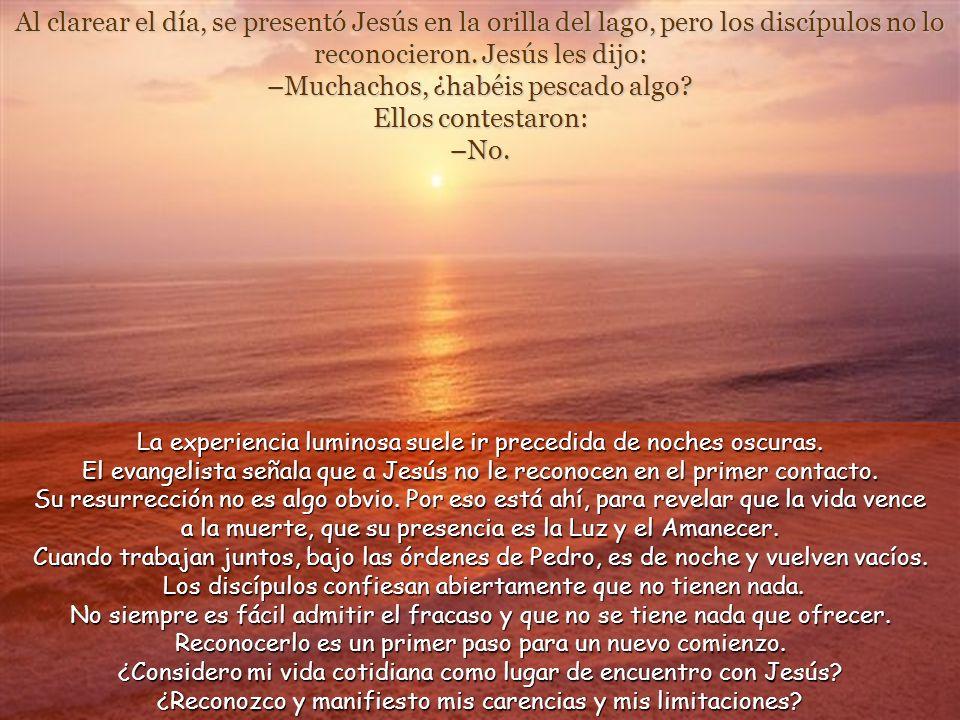 Al clarear el día, se presentó Jesús en la orilla del lago, pero los discípulos no lo reconocieron.