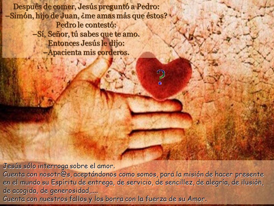 Después de comer, Jesús preguntó a Pedro: –Simón, hijo de Juan, ¿me amas más que éstos.