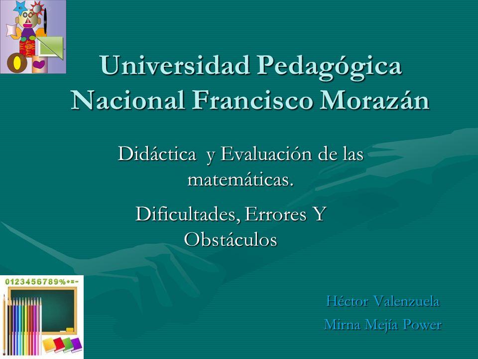 Universidad Pedagógica Nacional Francisco Morazán Didáctica y Evaluación de las matemáticas. Héctor Valenzuela Mirna Mejía Power Dificultades, Errores
