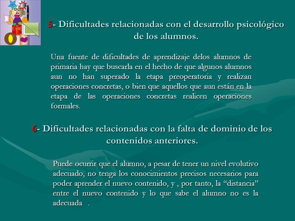 5- Dificultades relacionadas con el desarrollo psicológico de los alumnos. Una fuente de dificultades de aprendizaje delos alumnos de primaria hay que