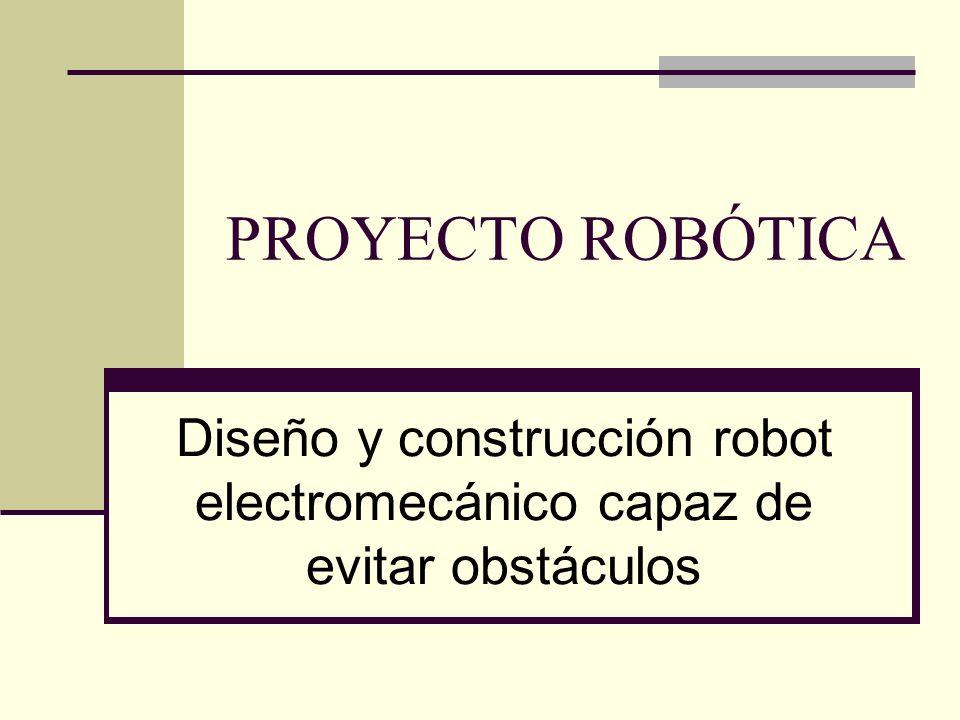 PROYECTO ROBÓTICA Diseño y construcción robot electromecánico capaz de evitar obstáculos