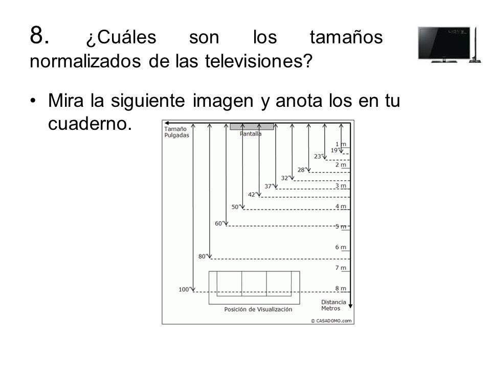 8. ¿Cuáles son los tamaños normalizados de las televisiones? Mira la siguiente imagen y anota los en tu cuaderno.