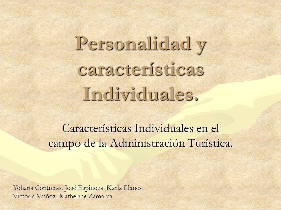 Personalidad y características Individuales. Características Individuales en el campo de la Administración Turística. Yohana Contreras. José Espinoza.