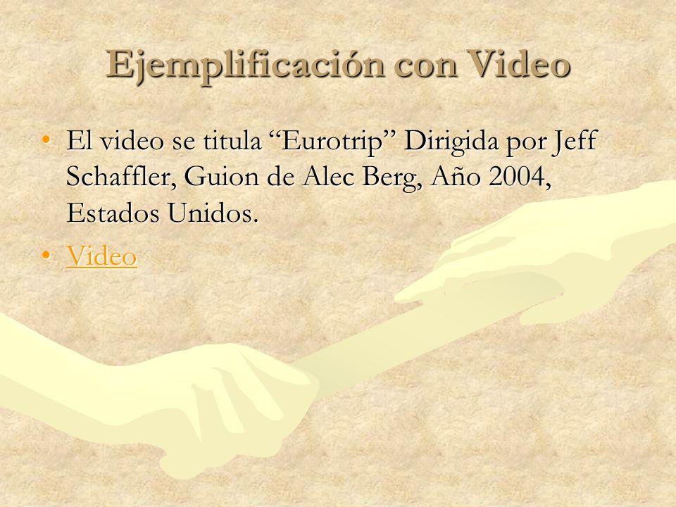Ejemplificación con Video El video se titula Eurotrip Dirigida por Jeff Schaffler, Guion de Alec Berg, Año 2004, Estados Unidos.El video se titula Eur