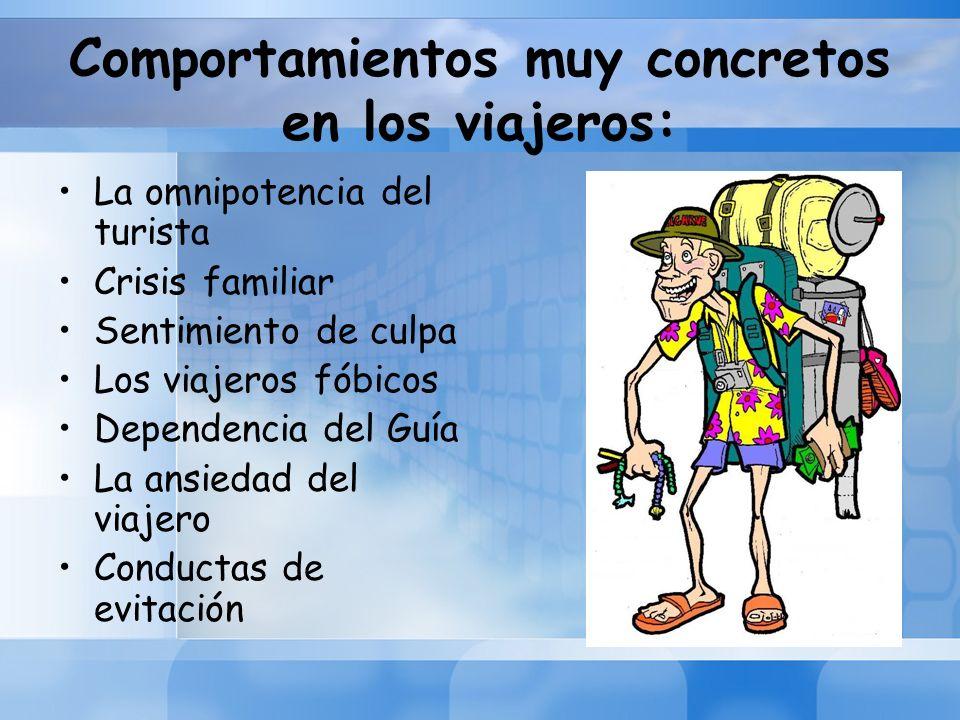 Comportamientos muy concretos en los viajeros: La omnipotencia del turista Crisis familiar Sentimiento de culpa Los viajeros fóbicos Dependencia del G