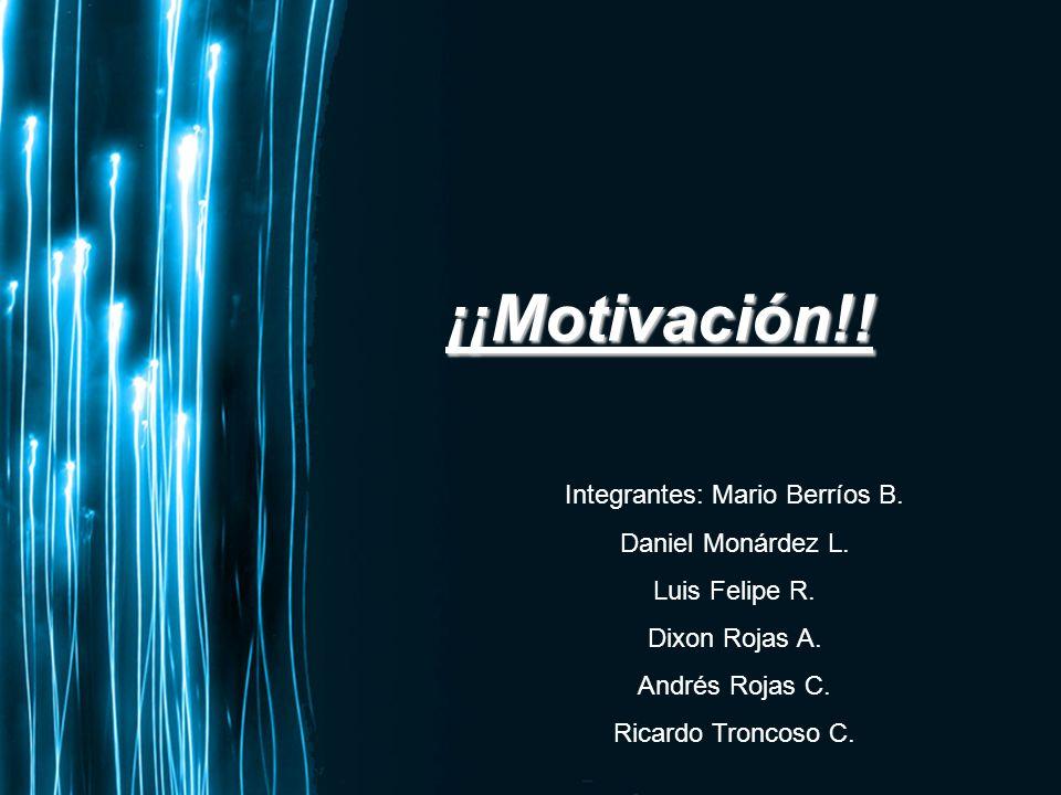 Page 1 ¡¡Motivación!! Integrantes: Mario Berríos B. Daniel Monárdez L. Luis Felipe R. Dixon Rojas A. Andrés Rojas C. Ricardo Troncoso C.