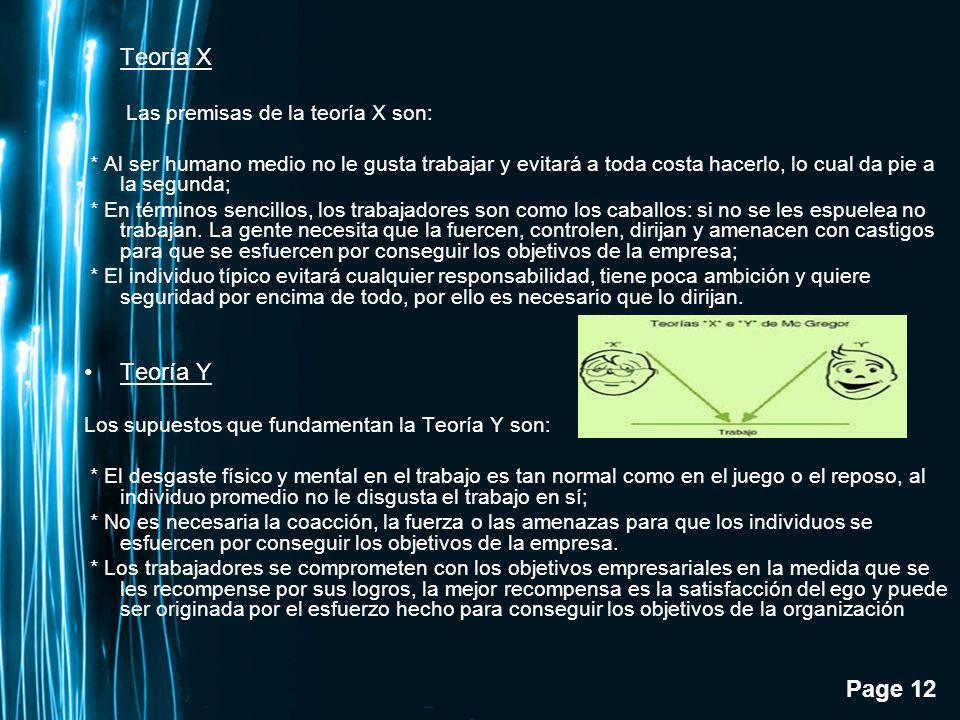 Page 12 Teoría X Las premisas de la teoría X son: * Al ser humano medio no le gusta trabajar y evitará a toda costa hacerlo, lo cual da pie a la segun