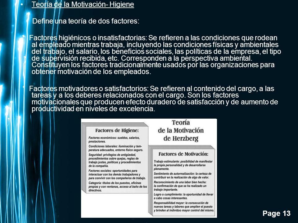 Page 13 Teoría de la Motivación- Higiene Define una teoría de dos factores: * Factores higiénicos o insatisfactorias: Se refieren a las condiciones qu