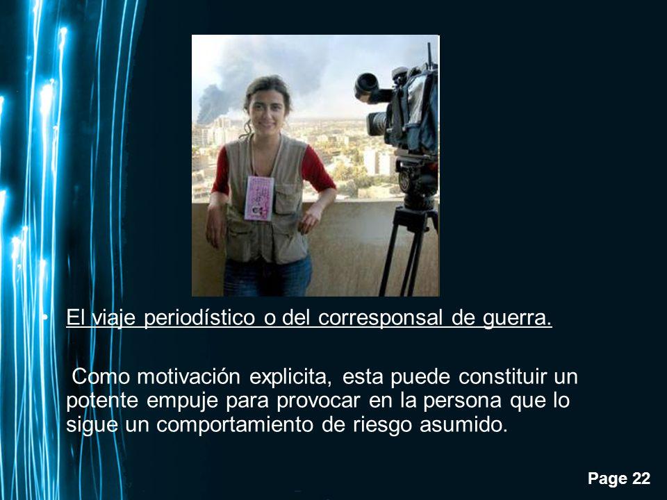 Page 22 El viaje periodístico o del corresponsal de guerra. Como motivación explicita, esta puede constituir un potente empuje para provocar en la per