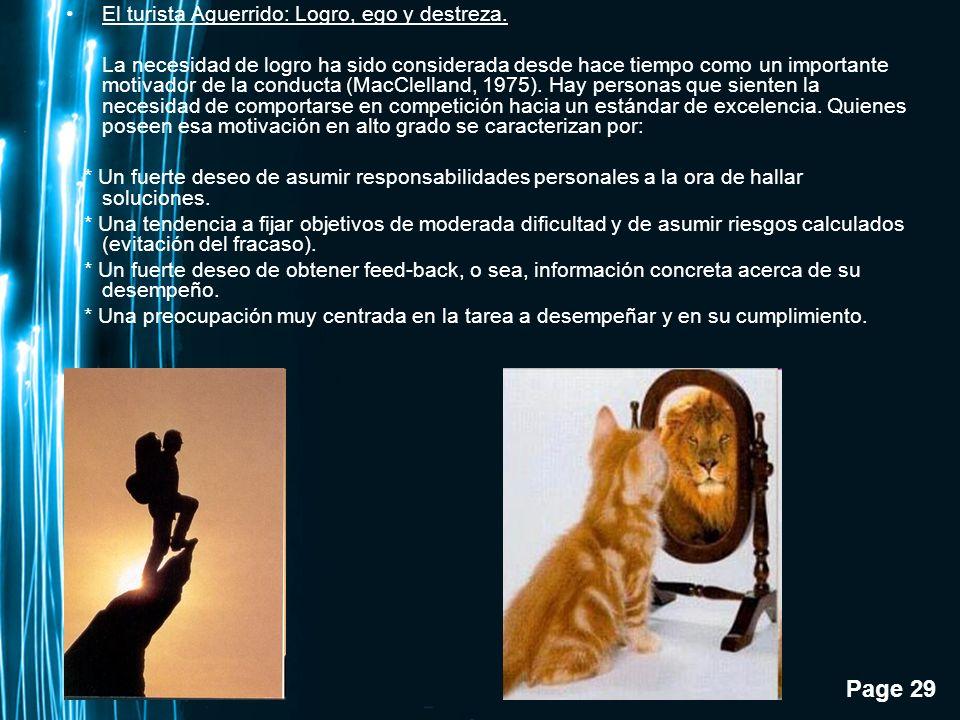 Page 29 El turista Aguerrido: Logro, ego y destreza. La necesidad de logro ha sido considerada desde hace tiempo como un importante motivador de la co