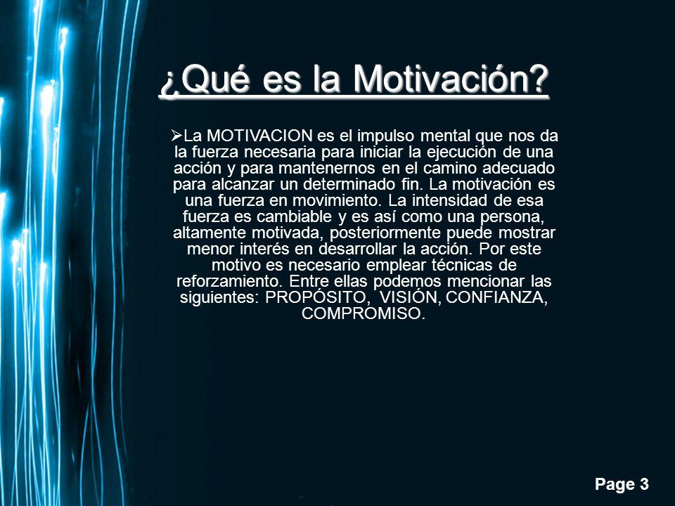 Page 3 ¿Qué es la Motivación? La MOTIVACION es el impulso mental que nos da la fuerza necesaria para iniciar la ejecución de una acción y para mantene