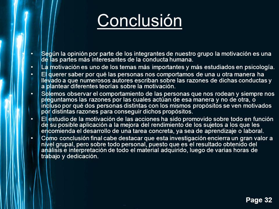 Page 32 Conclusión Según la opinión por parte de los integrantes de nuestro grupo la motivación es una de las partes más interesantes de la conducta h