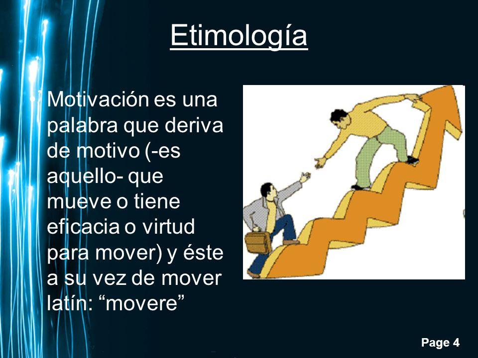 Page 4 Etimología Motivación es una palabra que deriva de motivo (-es aquello- que mueve o tiene eficacia o virtud para mover) y éste a su vez de move