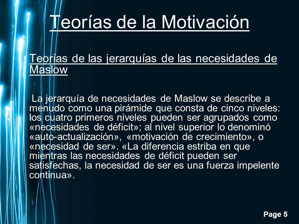 Page 5 Teorías de la Motivación Teorías de las jerarquías de las necesidades de Maslow La jerarquía de necesidades de Maslow se describe a menudo como