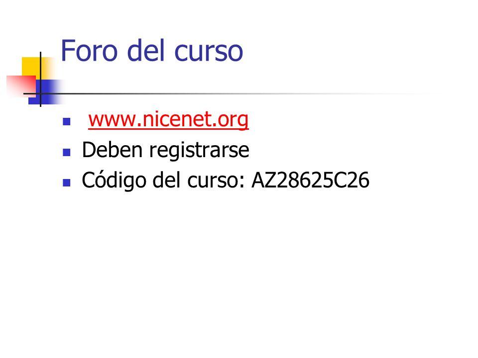 Foro del curso www.nicenet.org Deben registrarse Código del curso: AZ28625C26