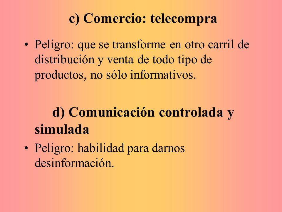 c) Comercio: telecompra Peligro: que se transforme en otro carril de distribución y venta de todo tipo de productos, no sólo informativos. d) Comunica