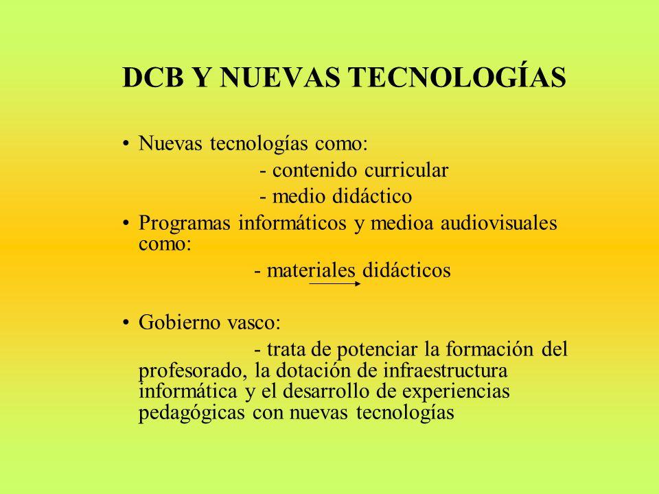 DCB Y NUEVAS TECNOLOGÍAS Nuevas tecnologías como: - contenido curricular - medio didáctico Programas informáticos y medioa audiovisuales como: - mater
