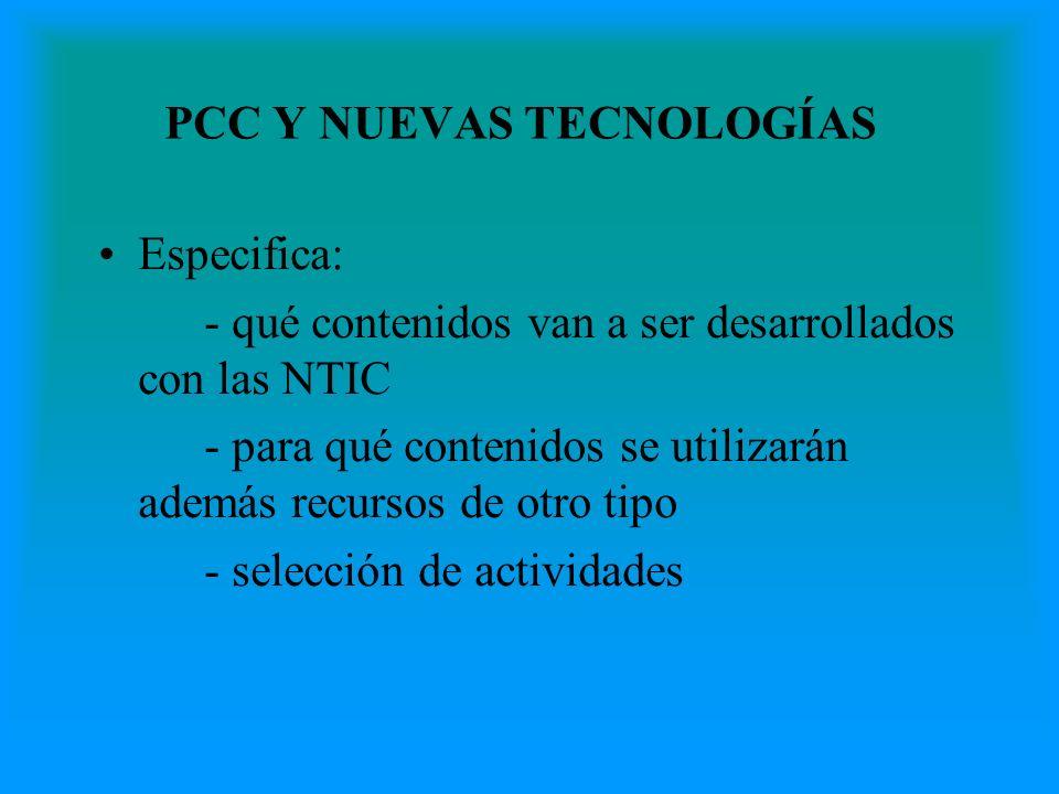 PCC Y NUEVAS TECNOLOGÍAS Especifica: - qué contenidos van a ser desarrollados con las NTIC - para qué contenidos se utilizarán además recursos de otro