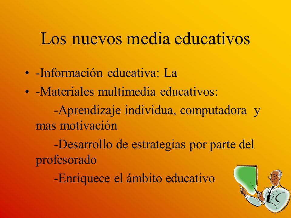 Los nuevos media educativos -Información educativa: La -Materiales multimedia educativos: -Aprendizaje individua, computadora y mas motivación -Desarr
