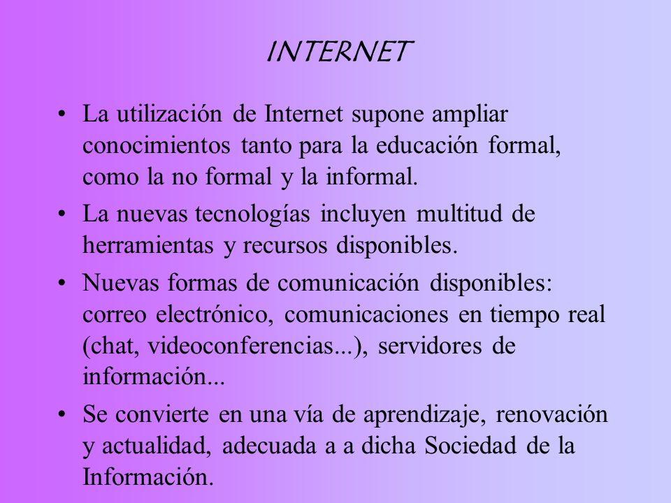 INTERNET La utilización de Internet supone ampliar conocimientos tanto para la educación formal, como la no formal y la informal. La nuevas tecnología