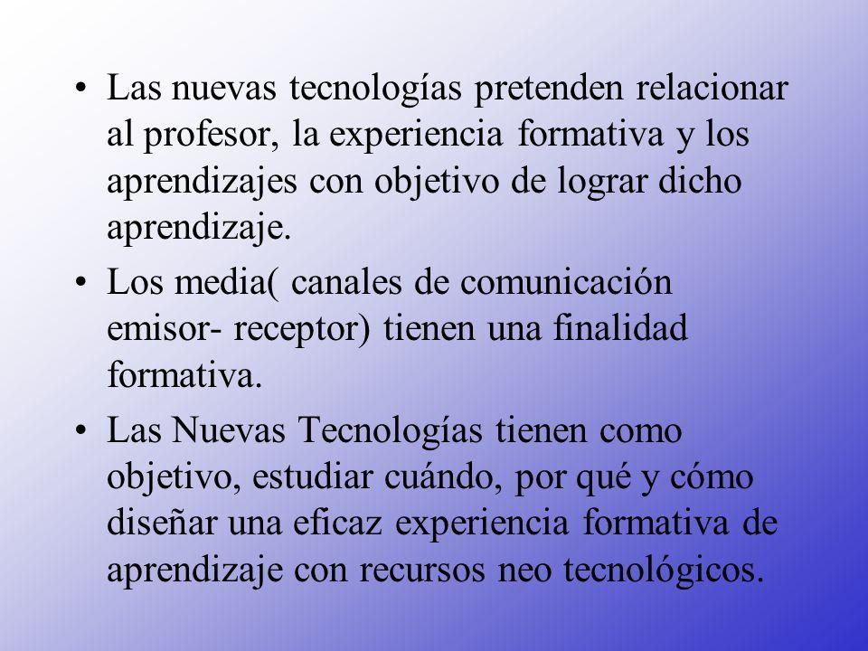 Las nuevas tecnologías pretenden relacionar al profesor, la experiencia formativa y los aprendizajes con objetivo de lograr dicho aprendizaje. Los med