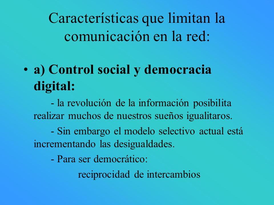 Características que limitan la comunicación en la red: a) Control social y democracia digital: - la revolución de la información posibilita realizar m