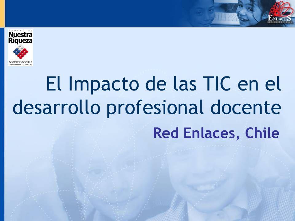 El Impacto de las TIC en el desarrollo profesional docente Red Enlaces, Chile