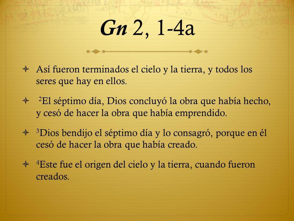 Gn 2, 1-4a Así fueron terminados el cielo y la tierra, y todos los seres que hay en ellos.